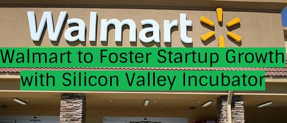 Walmart to Foster Startup Growth with Silicon Valley Incubator