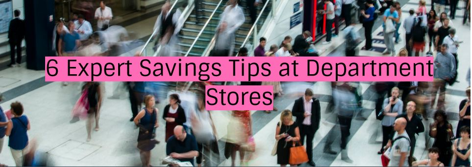 6 Expert Savings Tips at Department Stores
