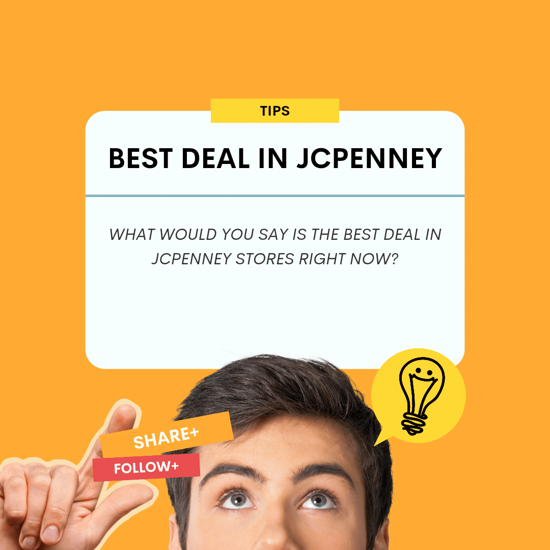 WHAT WOULD YOU SAY IS THE BEST DEAL IN JCPENNEY STORES RIGHT NOW?