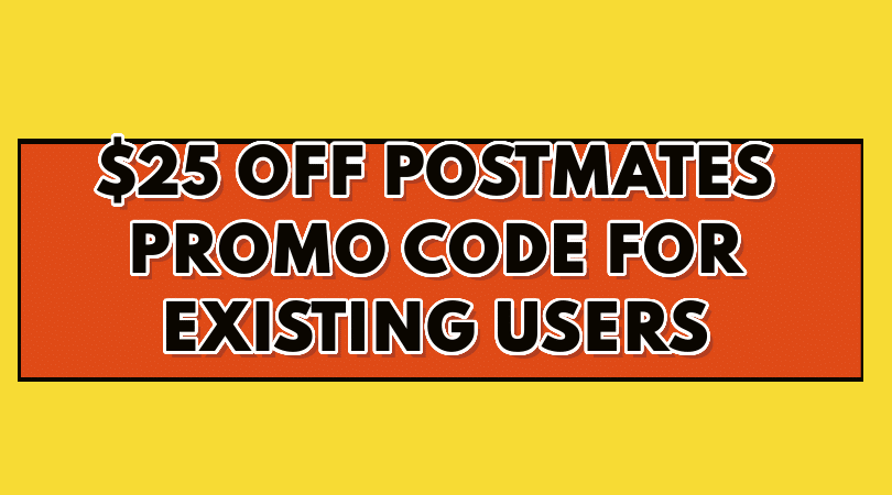 $25 Off Postmates Promo Code for Existing Users