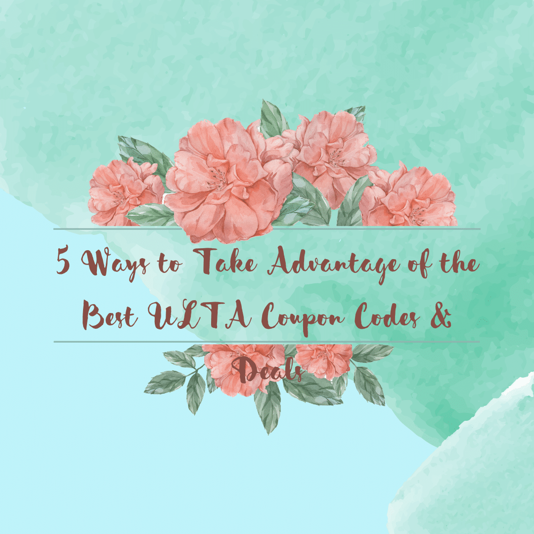 5 Ways to Take Advantage of the Best ULTA Coupon Codes & Deals