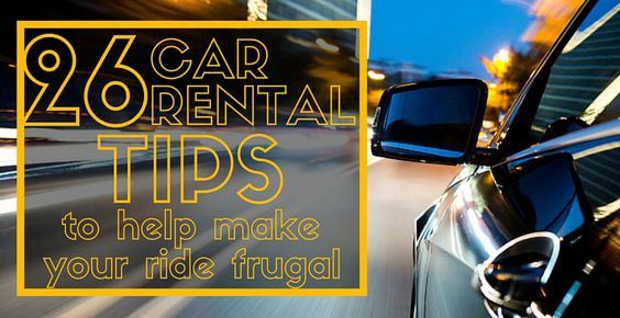 CAR RENTAL TIPS TO HELP MAKE YOUR RIDE FRUGAL