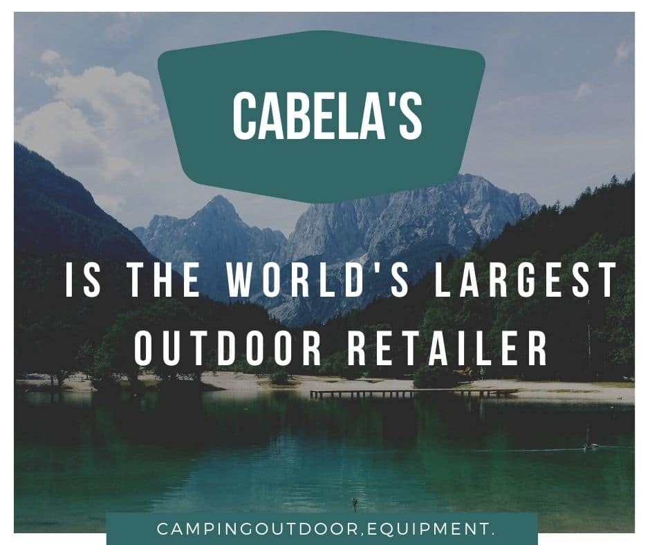 Cabela's is the world's largest outdoor retailer
